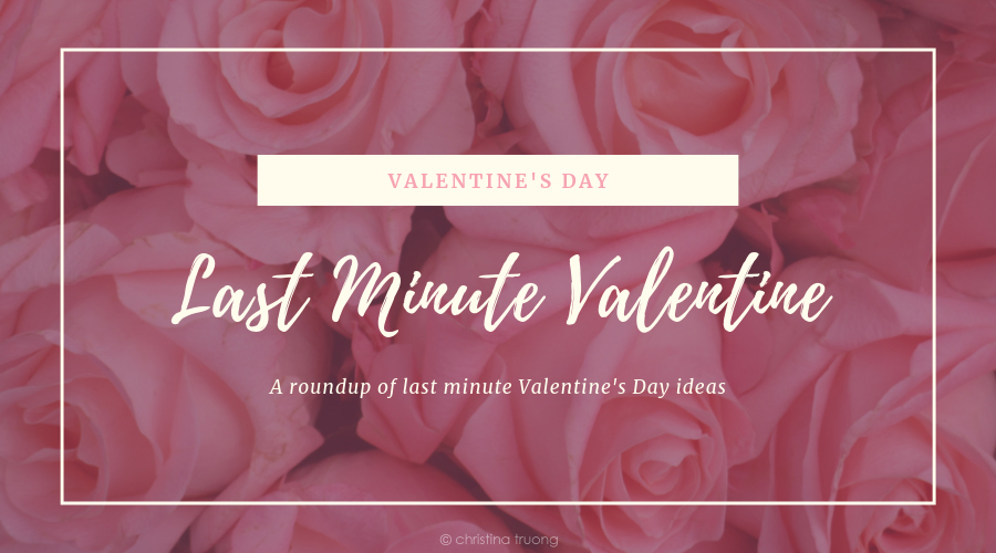 Last Minute Valentine. Last minute Valentine's Day ideas from what to do, where to go, beauty, makeup, gifts, homemade diy, recipes.