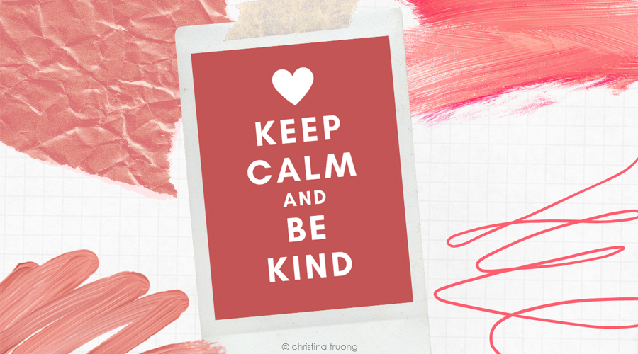 Keep Calm and Carry On Be Kind to Everyone