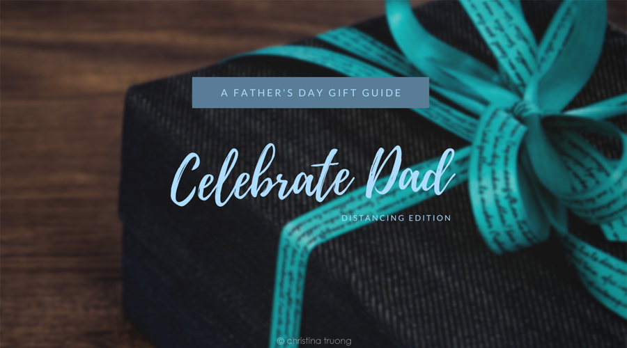 Celebrating Dad Father's Day Gift Guide Distancing Edition