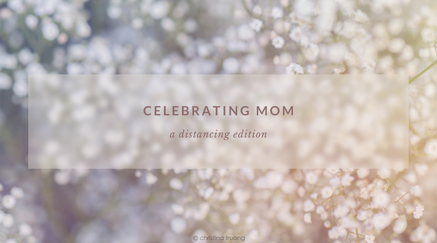 Celebrating Mom. Mother's Day Gift Guide Distancing Edition
