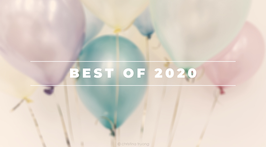 Best of 2020. Recap Top 5 blog post of the year on Christina Truong Blog
